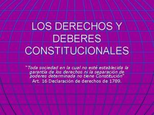 LOS DERECHOS Y DEBERES CONSTITUCIONALES Toda sociedad en