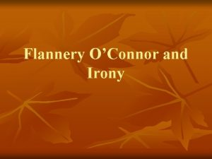 Flannery OConnor and Irony Flannery OConnor 1925 1965