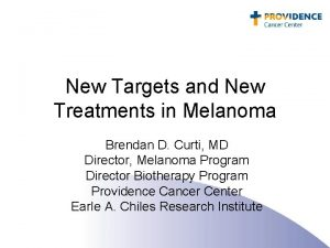 New Targets and New Treatments in Melanoma Brendan
