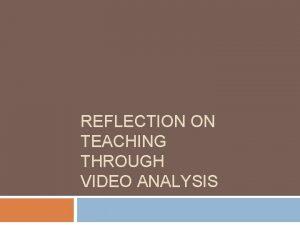 REFLECTION ON TEACHING THROUGH VIDEO ANALYSIS UNDERGRADUATE ELEMENTARY