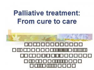 What is palliative care Palliative care is the