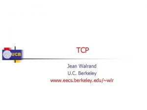 UCB TCP Jean Walrand U C Berkeley www