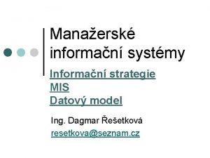 Manaersk informan systmy Informan strategie MIS Datov model