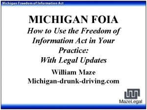 MICHIGAN FOIA How to Use the Freedom of