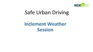 Safe Urban Driving Inclement Weather Session Safe Urban