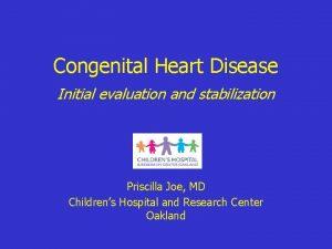 Congenital Heart Disease Initial evaluation and stabilization Priscilla