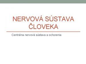 NERVOV SSTAVA LOVEKA Centrlna nervov sstava a ochorenia