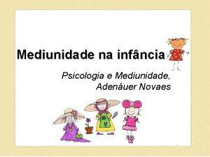 Mediunidade na infncia Psicologia e Mediunidade Adenuer Novaes