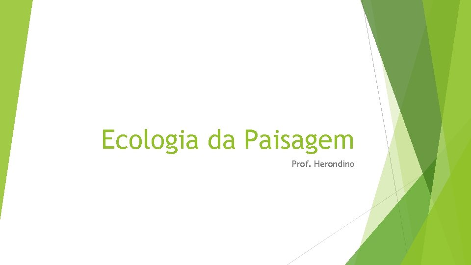 Ecologia da Paisagem Prof Herondino Introduo Ecologia da