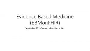 Evidence Based Medicine EBMon FHIR September 2019 Connectathon