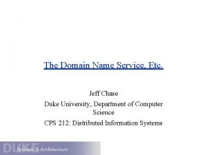 The Domain Name Service Etc Jeff Chase Duke
