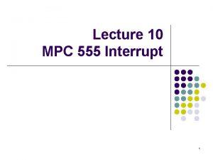 Lecture 10 MPC 555 Interrupt 1 Interrupt System