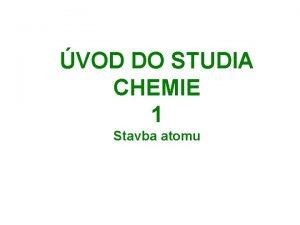 VOD DO STUDIA CHEMIE 1 Stavba atomu Chemie