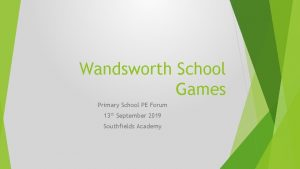 Wandsworth School Games Primary School PE Forum 13