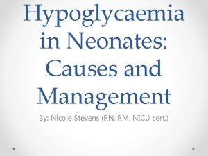 Hypoglycaemia in Neonates Causes and Management By Nicole