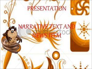 PRESENTATION NARRATIVE TEXT AND NEWS ITEM Narrative is