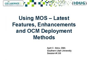 Using MOS Latest Features Enhancements and OCM Deployment