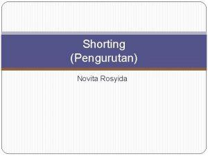 Shorting Pengurutan Novita Rosyida Shorting Pengurutan data dalam
