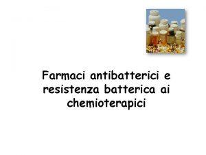 Farmaci antibatterici e resistenza batterica ai chemioterapici La