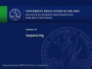 Lezione 15 Sequencing Programmazione MIDI Prof Luca A