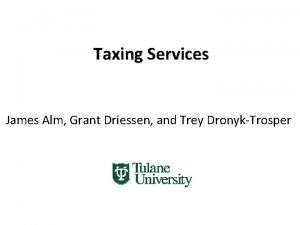 Taxing Services James Alm Grant Driessen and Trey