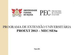 PROGRAMA DE EXTENSO UNIVERSITRIA PROEXT 2013 MECSESu Viosa