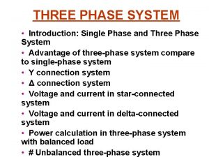 THREE PHASE SYSTEM Introduction Single Phase and Three