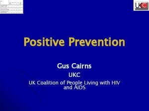 Positive Prevention Gus Cairns UKC UK Coalition of