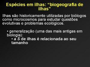 Espcies em ilhas biogeografia de ilhas Ilhas so