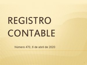 REGISTRO CONTABLE Nmero 470 6 de abril de