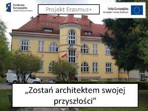 Projekt Erasmus Zosta architektem swojej przyszoci Grup partnersk