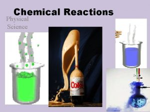 Chemical Reactions Physical Science Chemical Reactions When 2