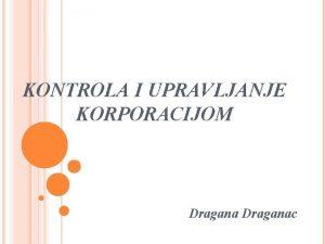 KONTROLA I UPRAVLJANJE KORPORACIJOM Draganac VLASNITVO I KONTROLA