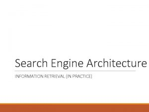 Search Engine Architecture INFORMATION RETRIEVAL IN PRACTICE Search