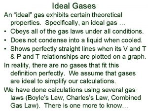 Ideal Gases An ideal gas exhibits certain theoretical