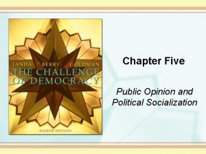 Chapter Five Public Opinion and Political Socialization Public