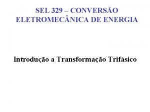 SEL 329 CONVERSO ELETROMEC NICA DE ENERGIA Introduo