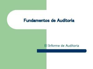 Fundamentos de Auditoria El Informe de Auditoria Informe