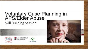 Voluntary Case Planning in APSElder Abuse Skill Voluntary