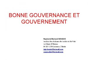 BONNE GOUVERNANCE ET GOUVERNEMENT Raymond Bernard GOUDJO Institut