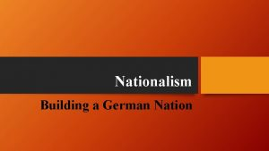 Nationalism Building a German Nation Moving Toward Unification