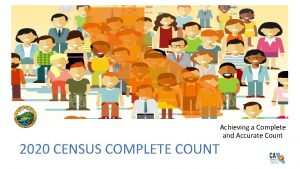 2020 CENSUS COMPLETE COUNT Achieving a Complete and