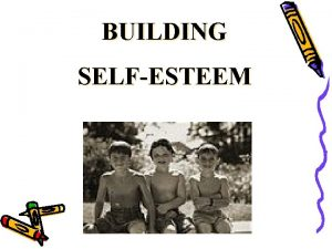 BUILDING SELFESTEEM Definition Selfesteem is the judgment or