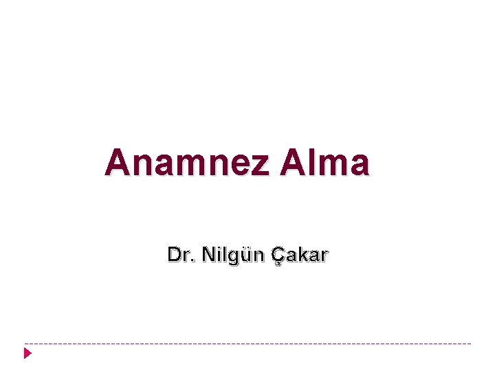 Anamnez Alma Dr Nilgn akar Anamnez alma Hastann