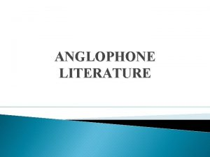 ANGLOPHONE LITERATURE Outline of the Course Information about