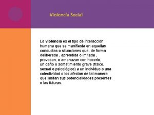 Violencia Social La violencia es el tipo de