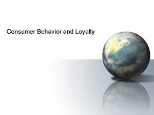 Consumer Behavior and Loyalty Learning about Consumer Behavior