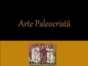 Arte Paleocrist O termo arte paleocrist ou paleocristianismo