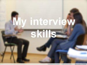 My interview skills Photo credit GVAHIM Why interviews