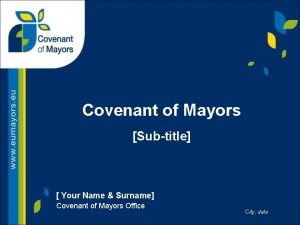 Covenant of Mayors Subtitle Your Name Surname Covenant